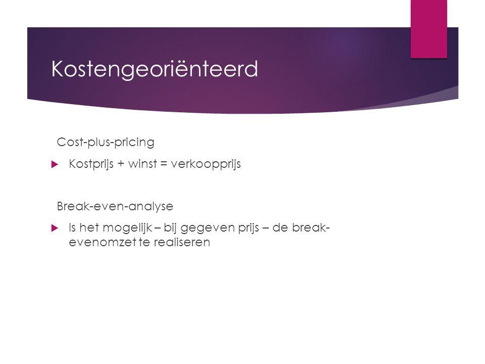 Kostengeoriënteerd Cost-plus-pricing  Kostprijs + winst = verkoopprijs Break-even-analyse  Is het mogelijk – bij gegeven prijs – de break- evenomzet