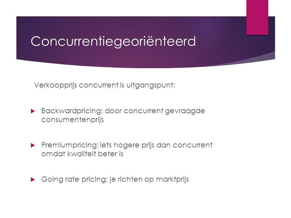 Concurrentiegeoriënteerd Verkoopprijs concurrent is uitgangspunt:  Backwardpricing; door concurrent gevraagde consumentenprijs  Premiumpricing; iets