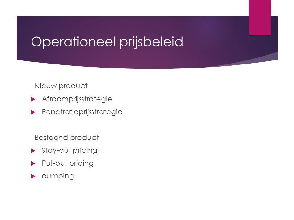 Operationeel prijsbeleid Nieuw product  Afroomprijsstrategie  Penetratieprijsstrategie Bestaand product  Stay-out pricing  Put-out pricing  dumpi