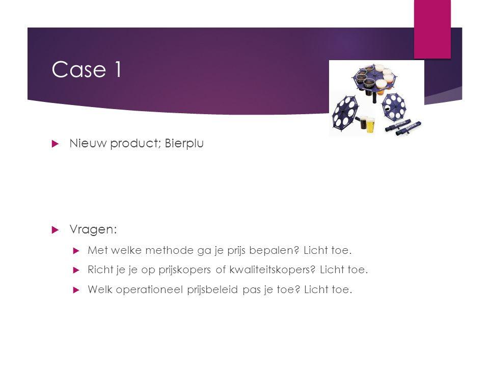 Case 1  Nieuw product; Bierplu  Vragen:  Met welke methode ga je prijs bepalen? Licht toe.  Richt je je op prijskopers of kwaliteitskopers? Licht