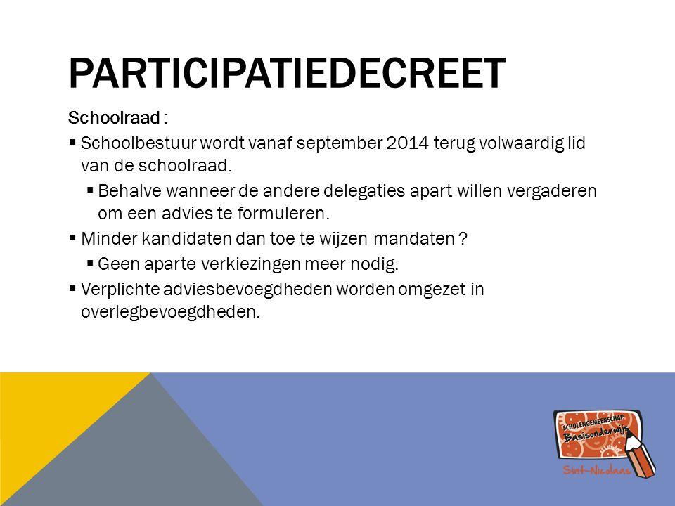 PARTICIPATIEDECREET Schoolraad :  Schoolbestuur wordt vanaf september 2014 terug volwaardig lid van de schoolraad.  Behalve wanneer de andere delega