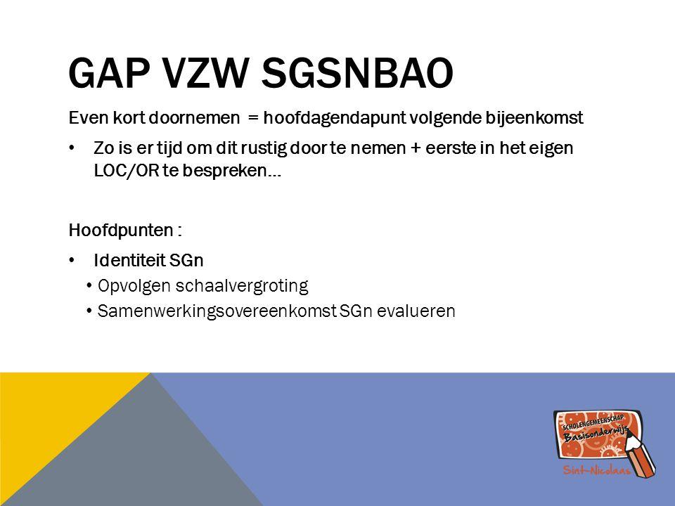 GAP VZW SGSNBAO Even kort doornemen = hoofdagendapunt volgende bijeenkomst Zo is er tijd om dit rustig door te nemen + eerste in het eigen LOC/OR te b