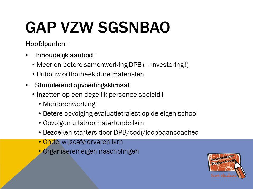 GAP VZW SGSNBAO Hoofdpunten : Inhoudelijk aanbod : Meer en betere samenwerking DPB (= investering !) Uitbouw orthotheek dure materialen Stimulerend op