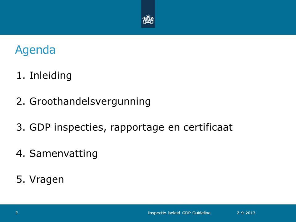Agenda 1. Inleiding 2. Groothandelsvergunning 3. GDP inspecties, rapportage en certificaat 4. Samenvatting 5. Vragen Inspectie beleid GDP Guideline 2-