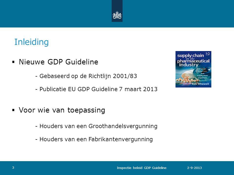  Nieuwe GDP Guideline - Gebaseerd op de Richtlijn 2001/83 - Publicatie EU GDP Guideline 7 maart 2013  Voor wie van toepassing - Houders van een Groo