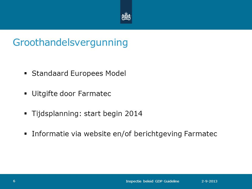 Groothandelsvergunning  Standaard Europees Model  Uitgifte door Farmatec  Tijdsplanning: start begin 2014  Informatie via website en/of berichtgev