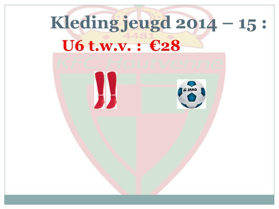 Kleding jeugd 2014 – 15 : U6 t.w.v. : €28