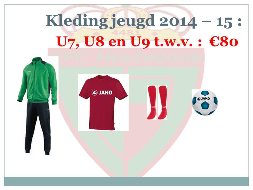 Kleding jeugd 2014 – 15 : U7, U8 en U9 t.w.v. : €80