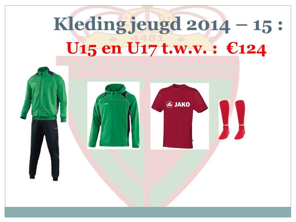 Kleding jeugd 2014 – 15 : U15 en U17 t.w.v. : €124