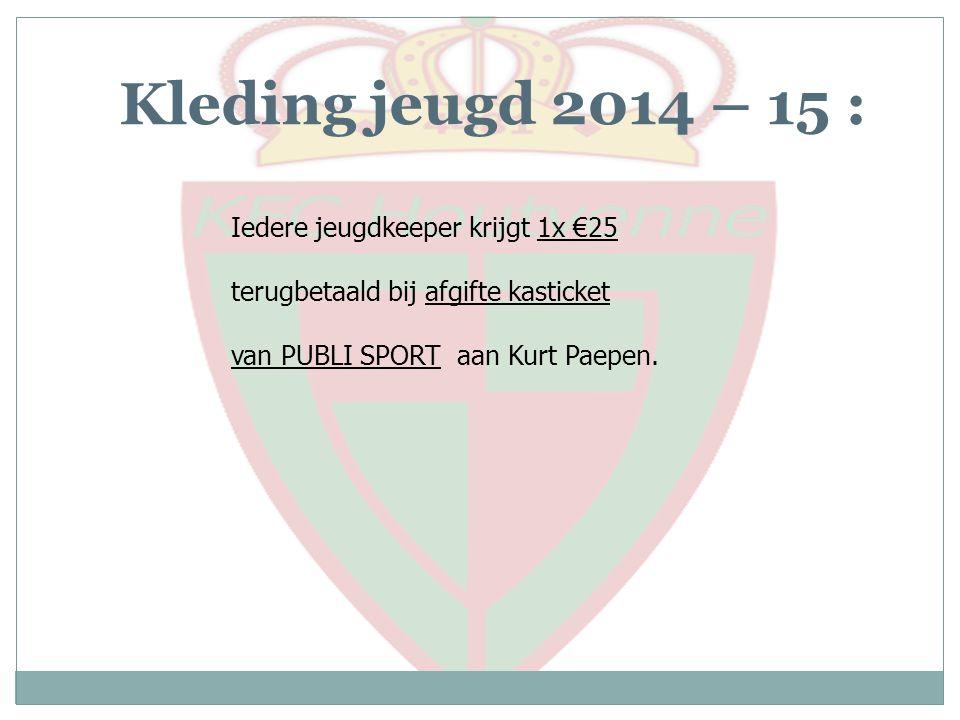 Iedere jeugdkeeper krijgt 1x €25 terugbetaald bij afgifte kasticket van PUBLI SPORT aan Kurt Paepen. Kleding jeugd 2014 – 15 :