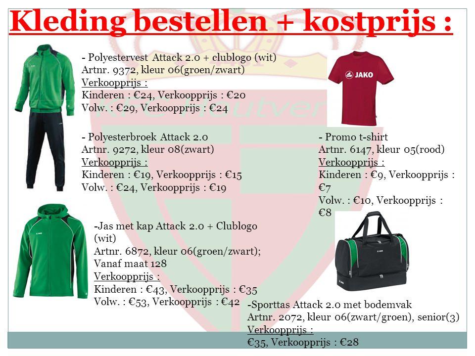 Kleding bestellen + kostprijs : - Polyestervest Attack 2.0 + clublogo (wit) Artnr. 9372, kleur 06(groen/zwart) Verkoopprijs : Kinderen : €24, Verkoopp