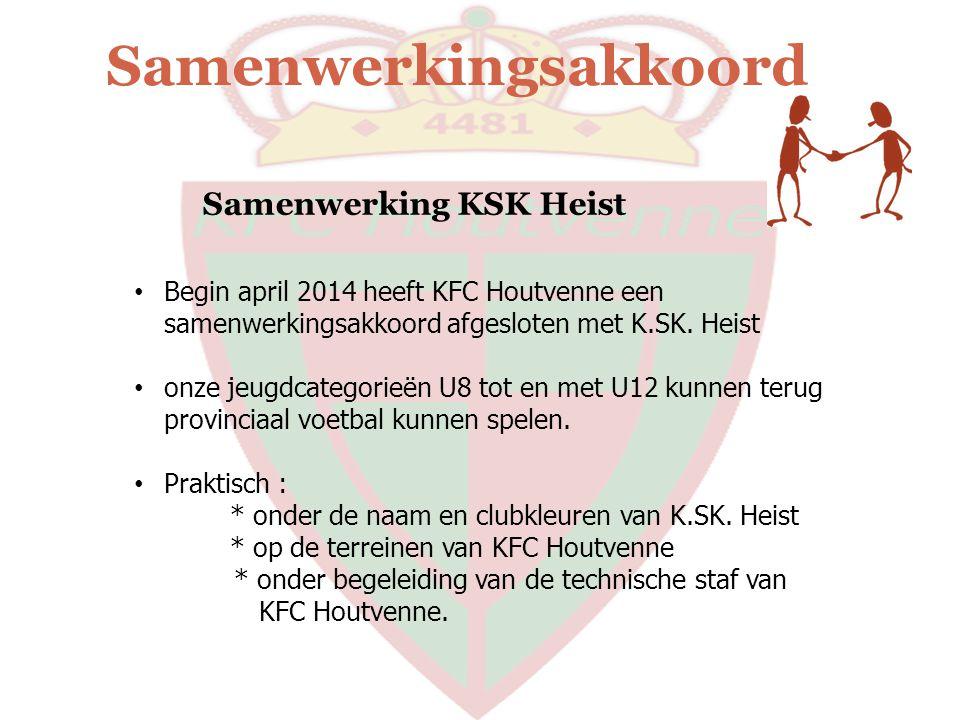Samenwerkingsakkoord Samenwerking KSK Heist Begin april 2014 heeft KFC Houtvenne een samenwerkingsakkoord afgesloten met K.SK. Heist onze jeugdcategor