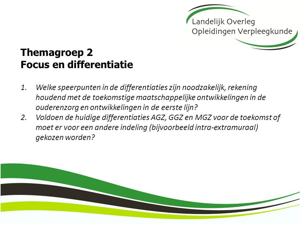 Themagroep 2 Focus en differentiatie 1.Welke speerpunten in de differentiaties zijn noodzakelijk, rekening houdend met de toekomstige maatschappelijke