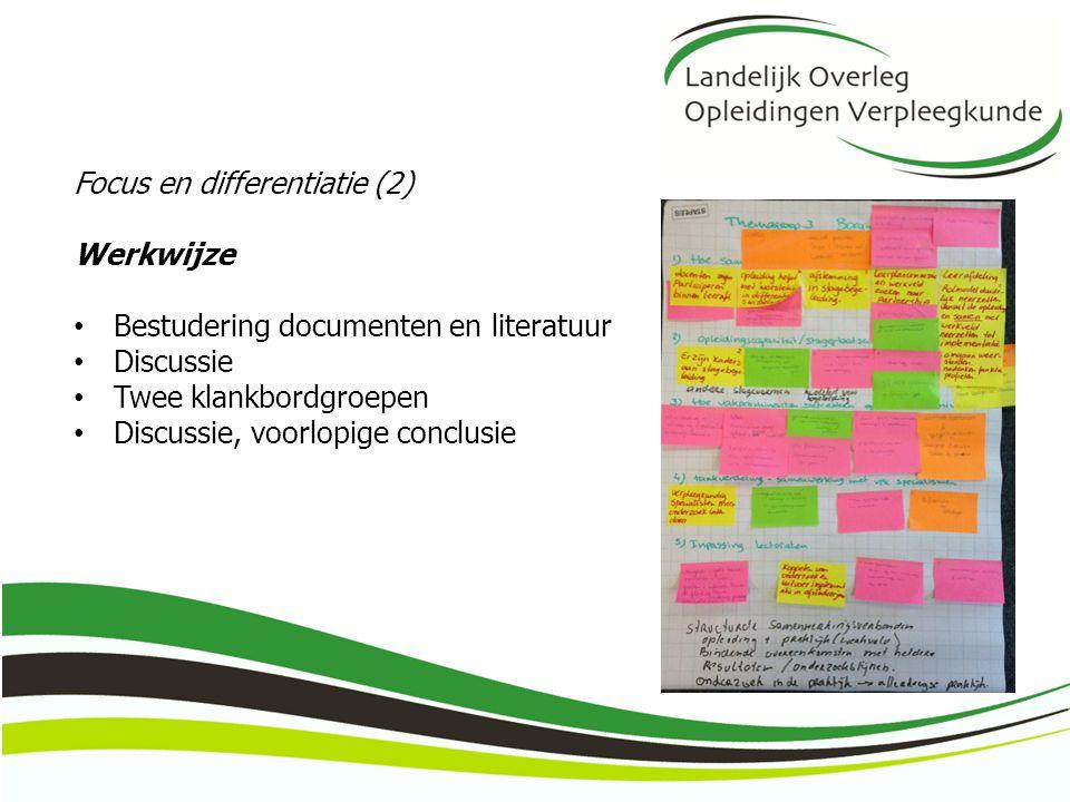 Focus en differentiatie (2) Werkwijze Bestudering documenten en literatuur Discussie Twee klankbordgroepen Discussie, voorlopige conclusie