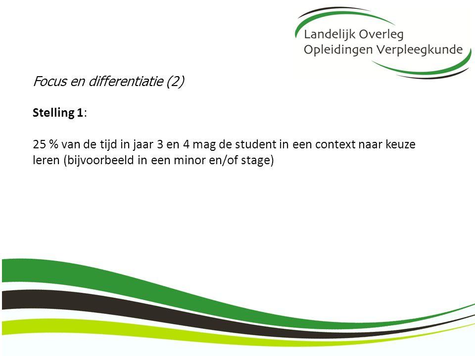 Focus en differentiatie (2) Stelling 1: 25 % van de tijd in jaar 3 en 4 mag de student in een context naar keuze leren (bijvoorbeeld in een minor en/o