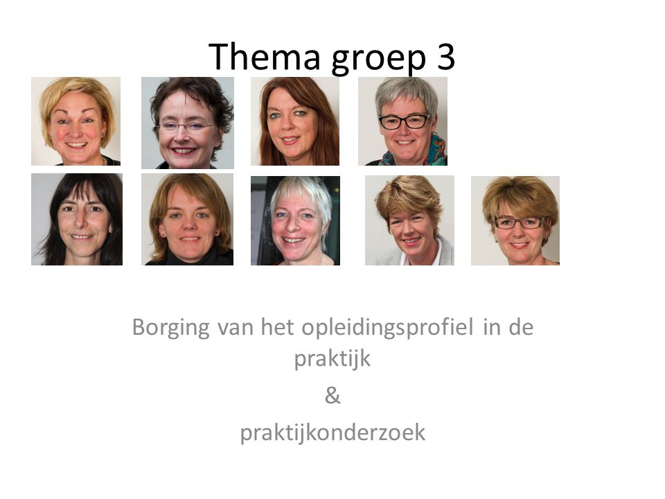 Thema groep 3 Borging van het opleidingsprofiel in de praktijk & praktijkonderzoek