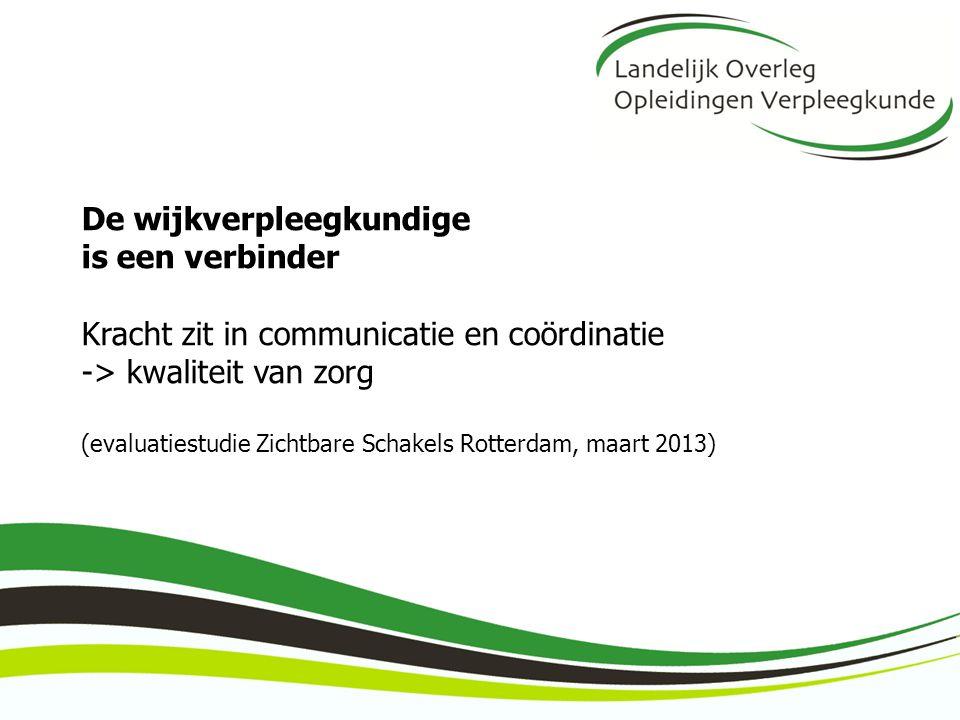 De wijkverpleegkundige is een verbinder Kracht zit in communicatie en coördinatie -> kwaliteit van zorg (evaluatiestudie Zichtbare Schakels Rotterdam,