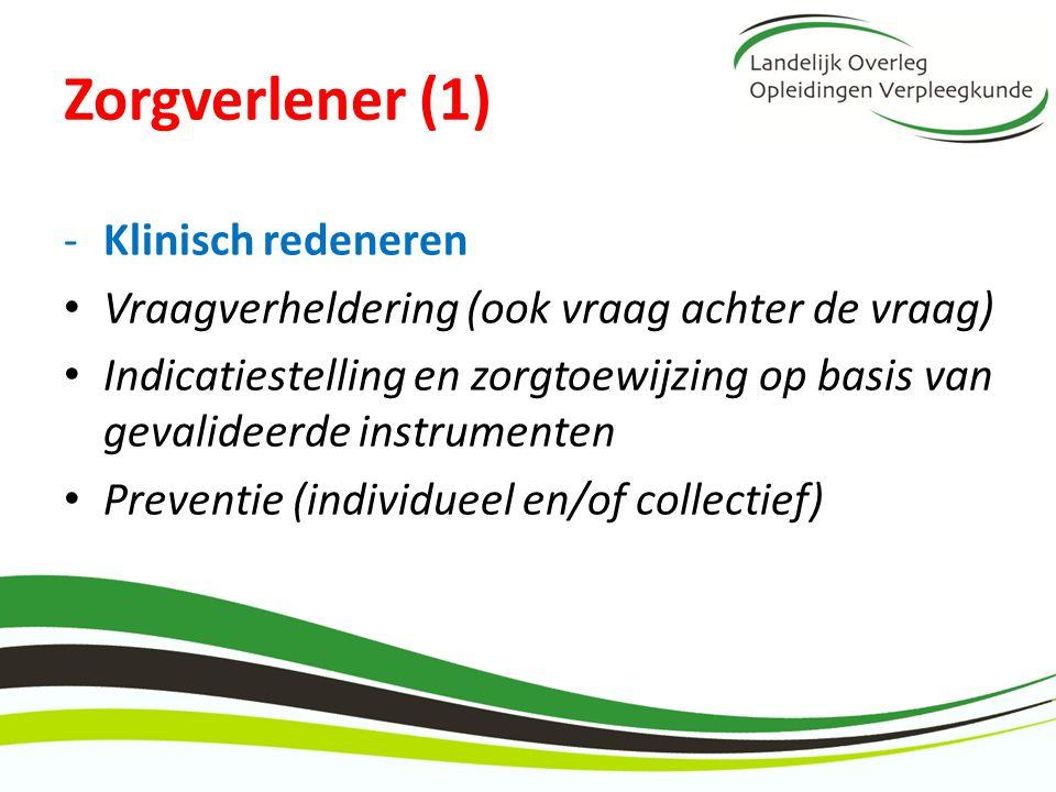 Zorgverlener (1) -Klinisch redeneren Vraagverheldering (ook vraag achter de vraag) Indicatiestelling en zorgtoewijzing op basis van gevalideerde instr