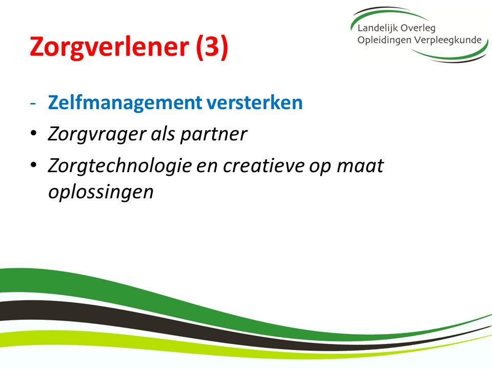 Zorgverlener (3) -Zelfmanagement versterken Zorgvrager als partner Zorgtechnologie en creatieve op maat oplossingen