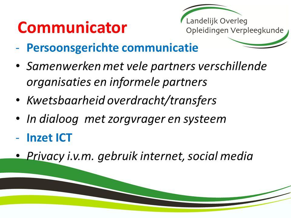 Communicator -Persoonsgerichte communicatie Samenwerken met vele partners verschillende organisaties en informele partners Kwetsbaarheid overdracht/tr