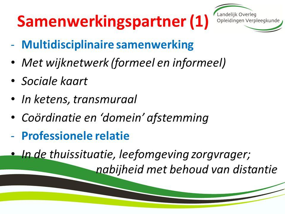 Samenwerkingspartner (1) -Multidisciplinaire samenwerking Met wijknetwerk (formeel en informeel) Sociale kaart In ketens, transmuraal Coördinatie en '