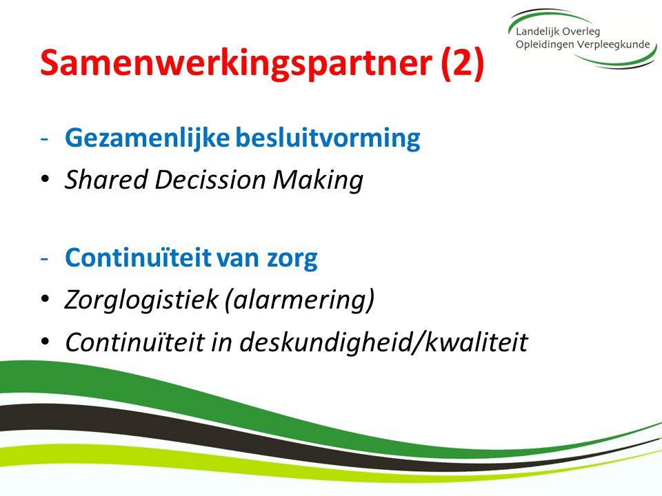 Samenwerkingspartner (2) -Gezamenlijke besluitvorming Shared Decission Making -Continuïteit van zorg Zorglogistiek (alarmering) Continuïteit in deskun