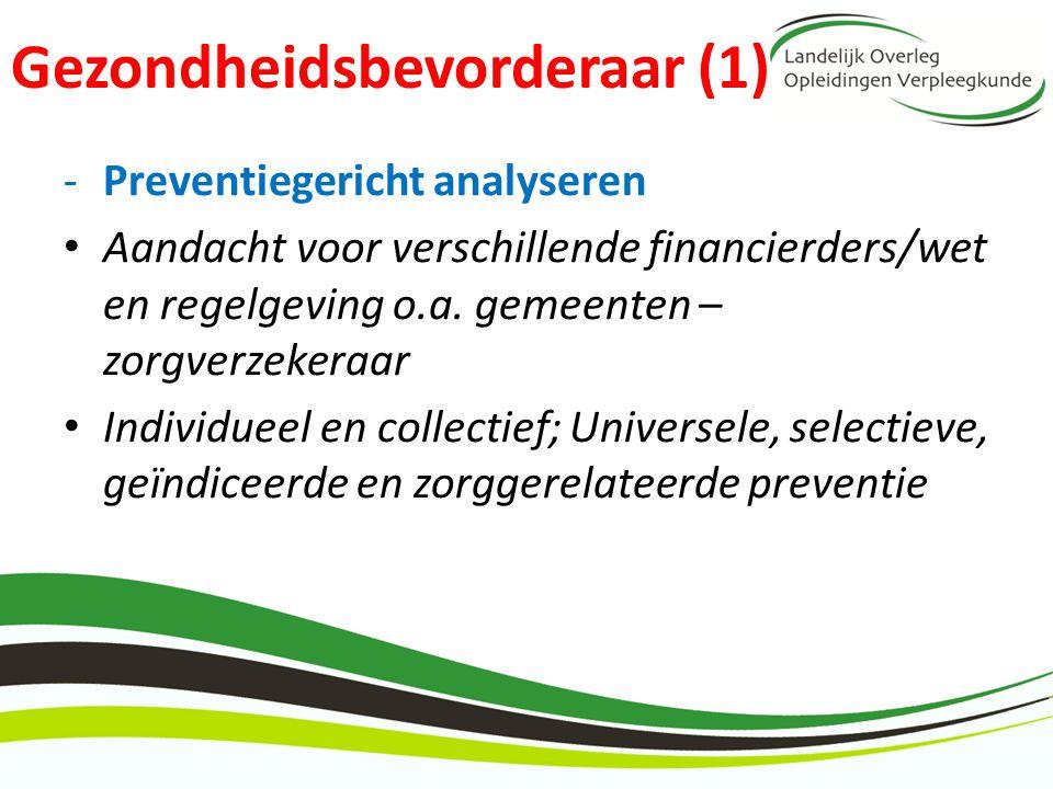 Gezondheidsbevorderaar (1) -Preventiegericht analyseren Aandacht voor verschillende financierders/wet en regelgeving o.a. gemeenten – zorgverzekeraar