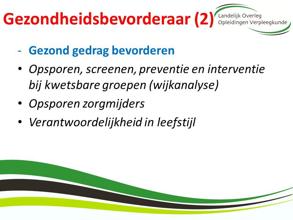 Gezondheidsbevorderaar (2) -Gezond gedrag bevorderen Opsporen, screenen, preventie en interventie bij kwetsbare groepen (wijkanalyse) Opsporen zorgmij