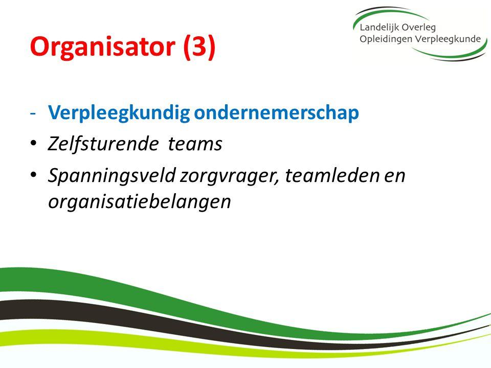 Organisator (3) -Verpleegkundig ondernemerschap Zelfsturende teams Spanningsveld zorgvrager, teamleden en organisatiebelangen