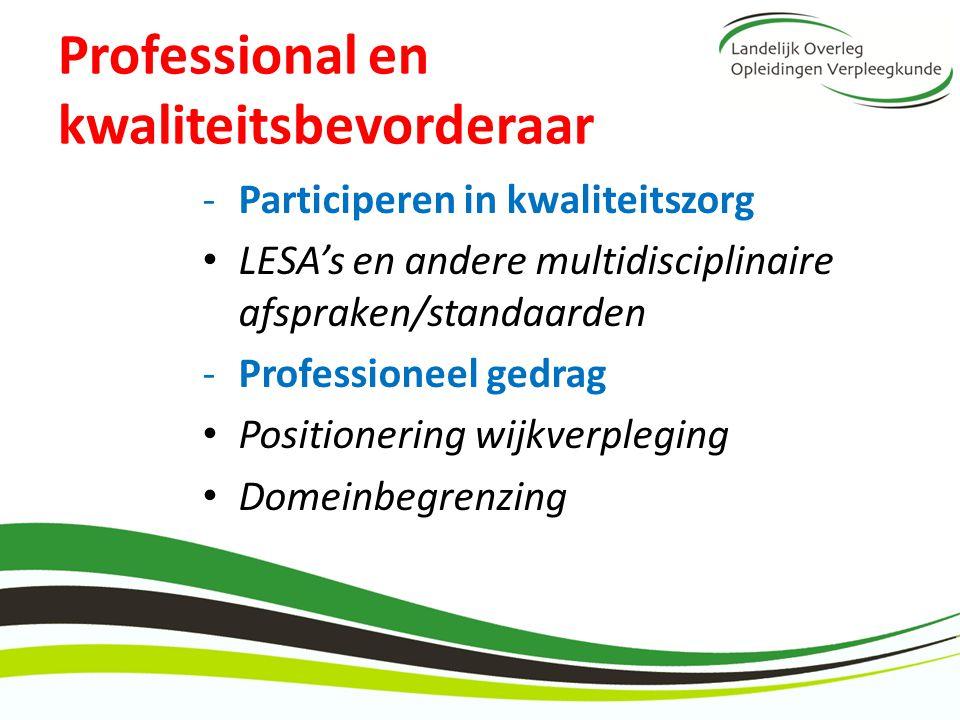 Professional en kwaliteitsbevorderaar -Participeren in kwaliteitszorg LESA's en andere multidisciplinaire afspraken/standaarden -Professioneel gedrag