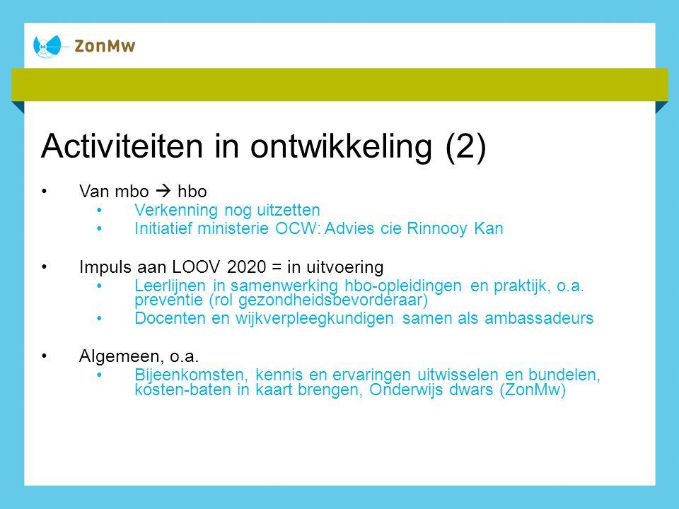 Activiteiten in ontwikkeling (2) Van mbo  hbo Verkenning nog uitzetten Initiatief ministerie OCW: Advies cie Rinnooy Kan Impuls aan LOOV 2020 = in ui