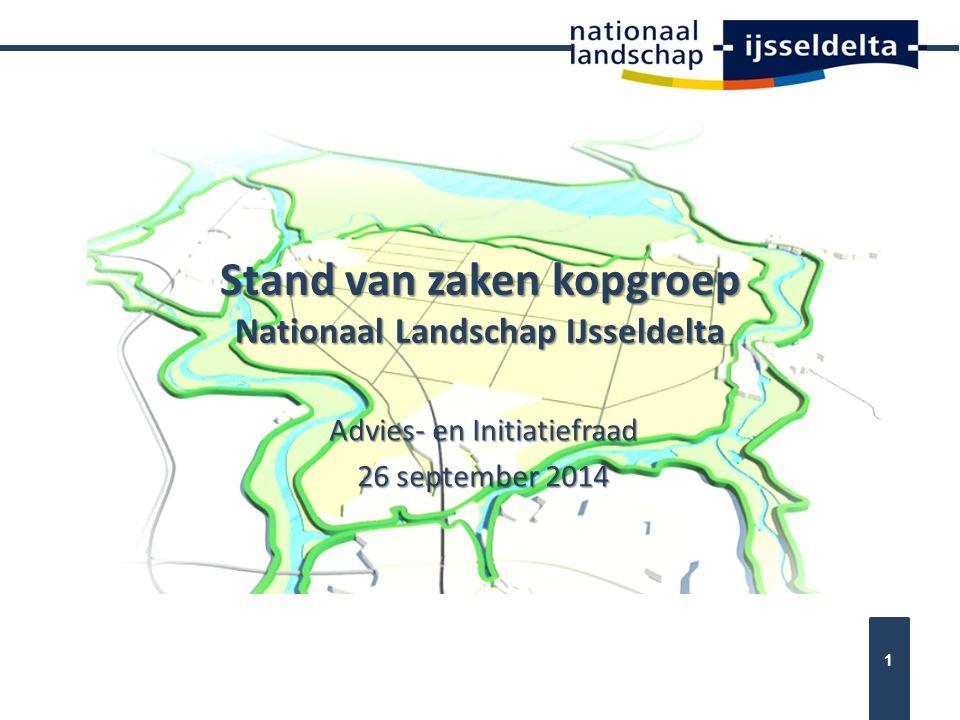 Stand van zaken kopgroep Nationaal Landschap IJsseldelta Advies- en Initiatiefraad 26 september 2014 1
