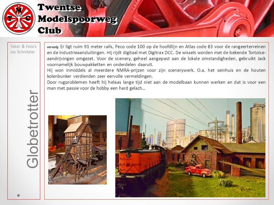 Globetrotter Tekst & Foto's Jos Schnitzler vervolg Er ligt ruim 91 meter rails, Peco code 100 op de hoofdlijn en Atlas code 83 voor de rangeerterreinen en de industrieaansluitingen.