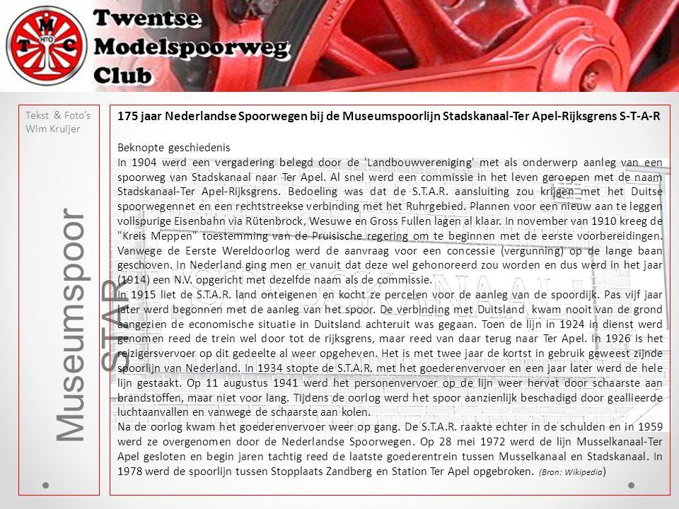 Museumspoor STAR Tekst & Foto's Wim Kruijer 175 jaar Nederlandse Spoorwegen bij de Museumspoorlijn Stadskanaal-Ter Apel-Rijksgrens S-T-A-R Beknopte geschiedenis In 1904 werd een vergadering belegd door de Landbouwvereniging met als onderwerp aanleg van een spoorweg van Stadskanaal naar Ter Apel.