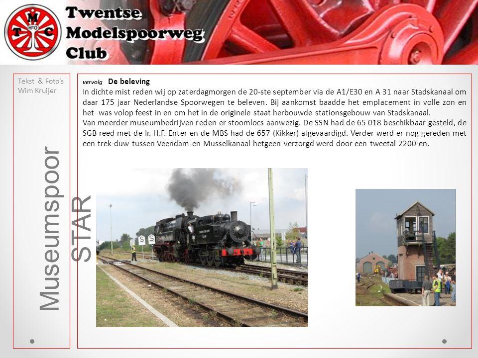 Museumspoor STAR vervolg De beleving In dichte mist reden wij op zaterdagmorgen de 20-ste september via de A1/E30 en A 31 naar Stadskanaal om daar 175 jaar Nederlandse Spoorwegen te beleven.