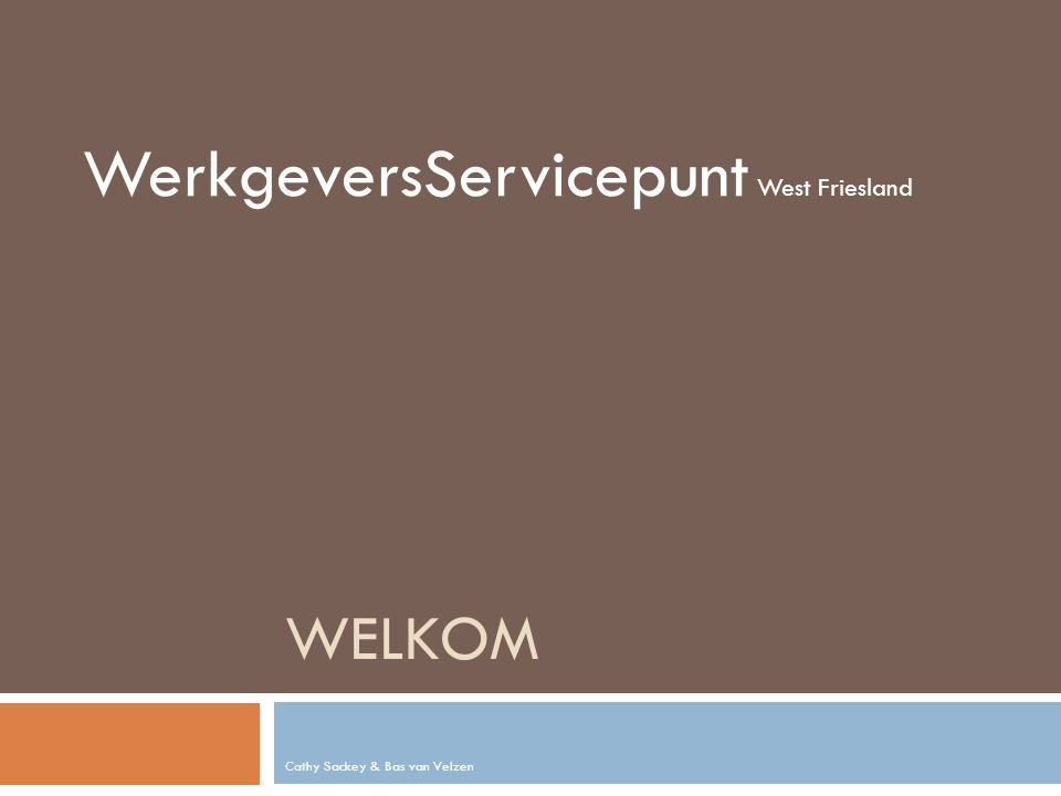WELKOM Cathy Sackey & Bas van Velzen WerkgeversServicepunt West Friesland