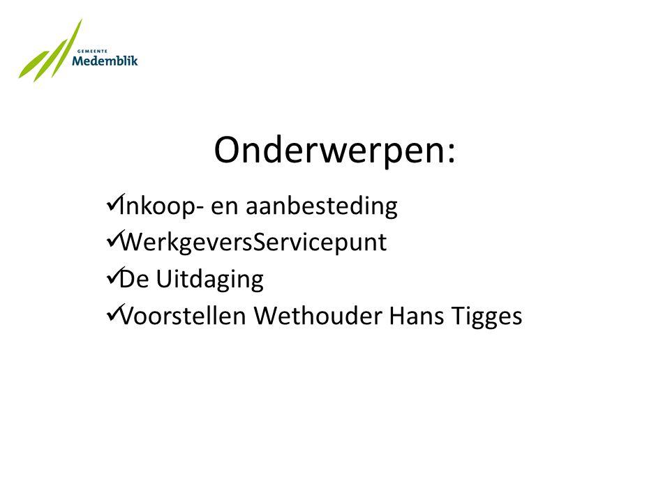 Onderwerpen: Inkoop- en aanbesteding WerkgeversServicepunt De Uitdaging Voorstellen Wethouder Hans Tigges