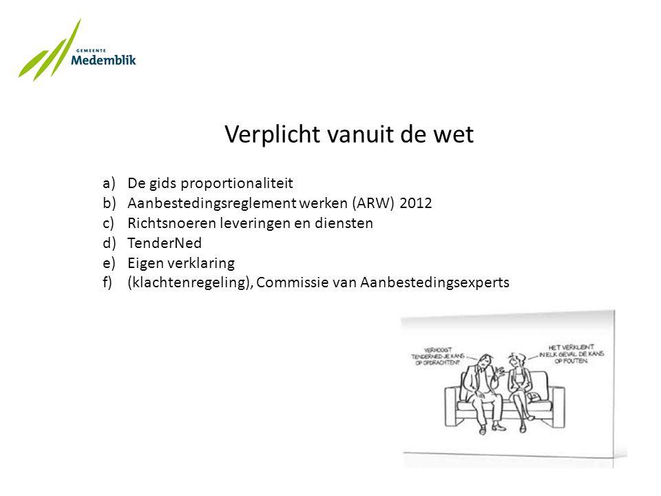 Verplicht vanuit de wet a)De gids proportionaliteit b)Aanbestedingsreglement werken (ARW) 2012 c)Richtsnoeren leveringen en diensten d)TenderNed e)Eigen verklaring f)(klachtenregeling), Commissie van Aanbestedingsexperts