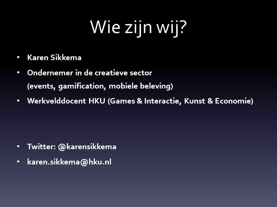 Karen Sikkema Ondernemer in de creatieve sector (events, gamification, mobiele beleving) Werkvelddocent HKU (Games & Interactie, Kunst & Economie) Twitter: @karensikkema karen.sikkema@hku.nl