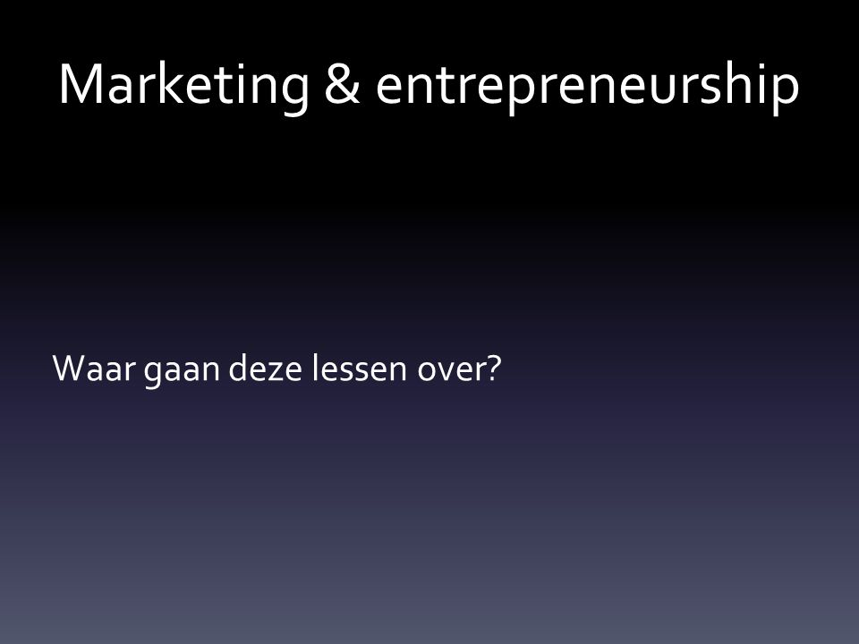 Marketing & entrepreneurship Waar gaan deze lessen over?