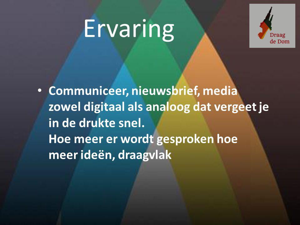 Ervaring Communiceer, nieuwsbrief, media zowel digitaal als analoog dat vergeet je in de drukte snel. Hoe meer er wordt gesproken hoe meer ideën, draa