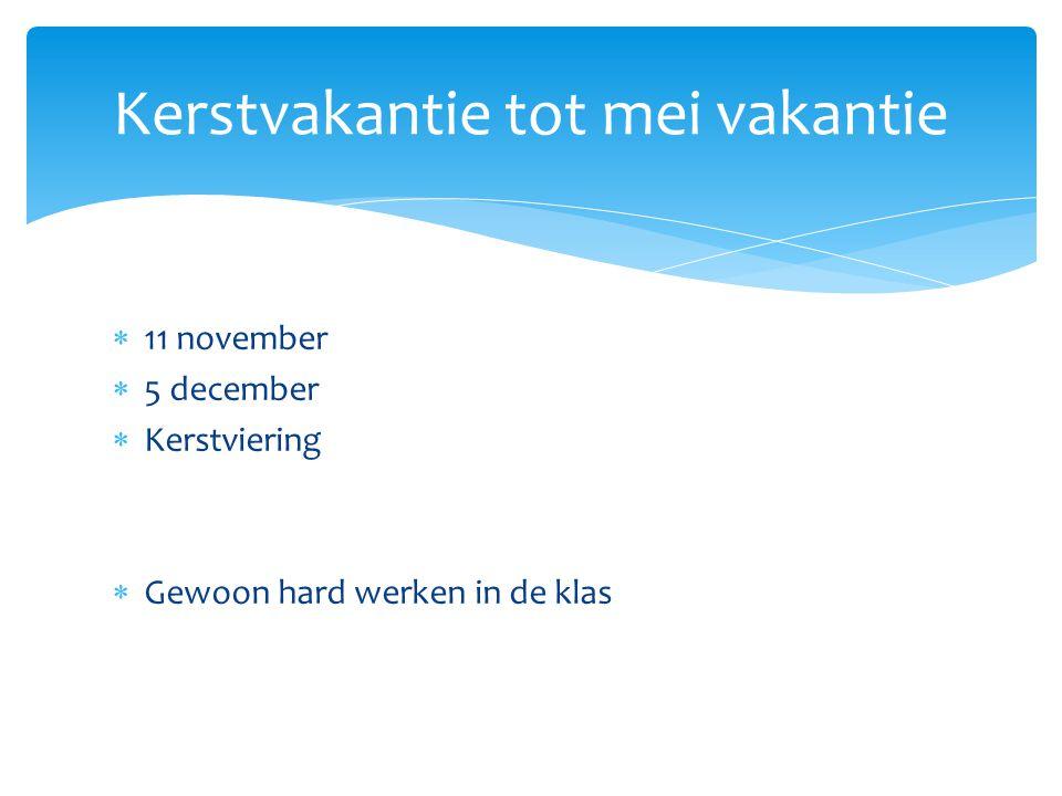  11 november  5 december  Kerstviering  Gewoon hard werken in de klas Kerstvakantie tot mei vakantie