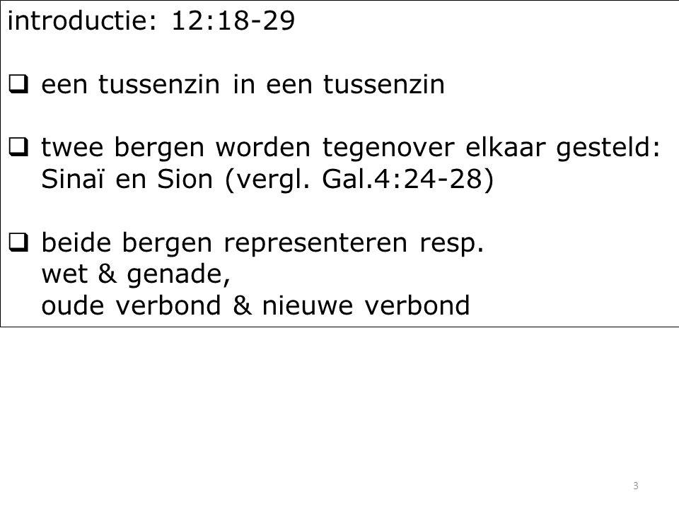 3 introductie: 12:18-29  een tussenzin in een tussenzin  twee bergen worden tegenover elkaar gesteld: Sinaï en Sion (vergl.