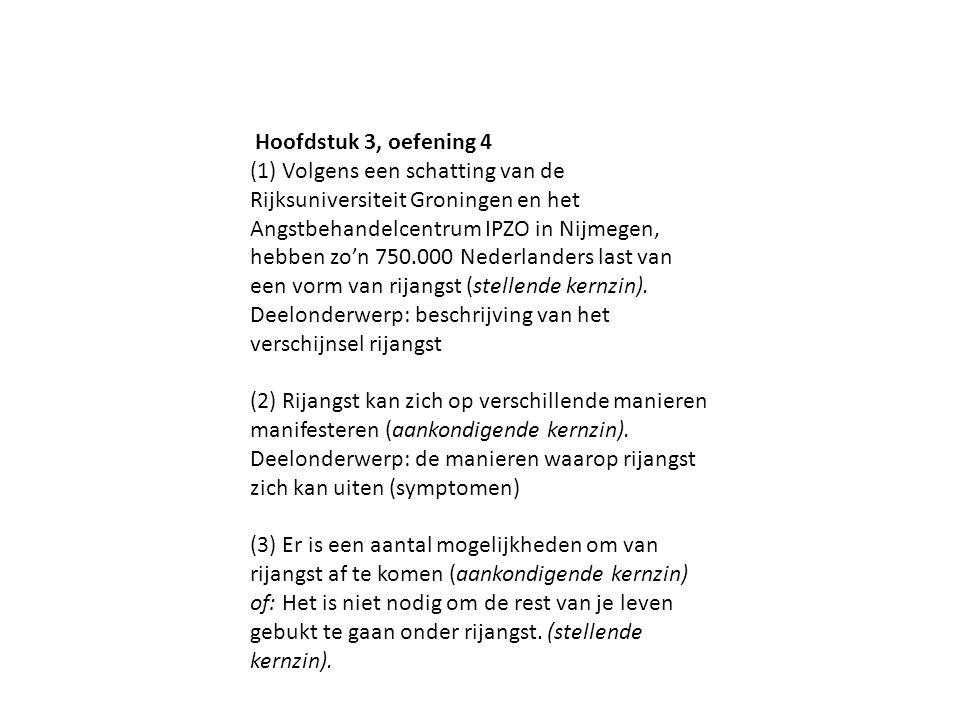 Hoofdstuk 3, oefening 4 (1) Volgens een schatting van de Rijksuniversiteit Groningen en het Angstbehandelcentrum IPZO in Nijmegen, hebben zo'n 750.000