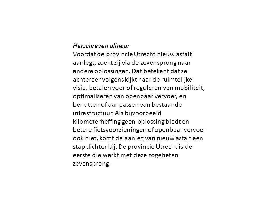 Herschreven alinea: Voordat de provincie Utrecht nieuw asfalt aanlegt, zoekt zij via de zevensprong naar andere oplossingen. Dat betekent dat ze achte