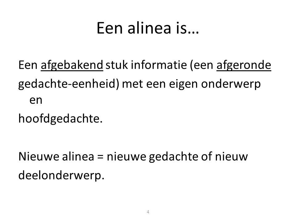 4 Een alinea is… Een afgebakend stuk informatie (een afgeronde gedachte-eenheid) met een eigen onderwerp en hoofdgedachte. Nieuwe alinea = nieuwe geda