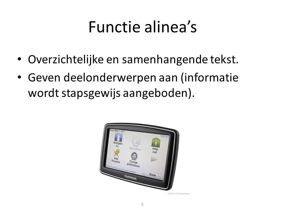 5 Functie alinea's Overzichtelijke en samenhangende tekst. Geven deelonderwerpen aan (informatie wordt stapsgewijs aangeboden).
