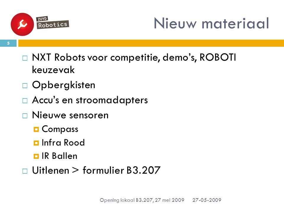 Nieuw materiaal 27-05-2009 Opening lokaal B3.207, 27 mei 2009 5  NXT Robots voor competitie, demo's, ROBOTI keuzevak  Opbergkisten  Accu's en stroomadapters  Nieuwe sensoren  Compass  Infra Rood  IR Ballen  Uitlenen > formulier B3.207