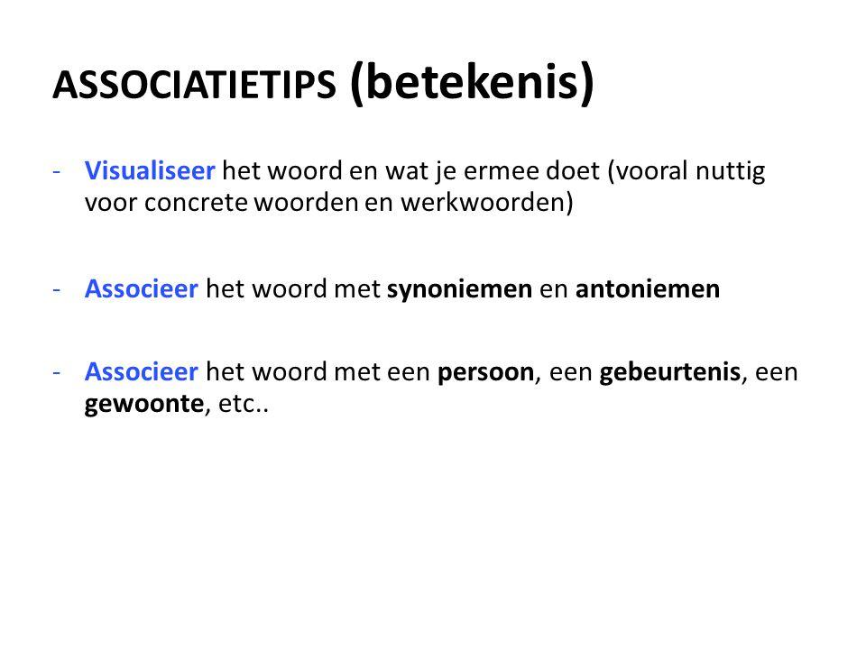 -Visualiseer het woord en wat je ermee doet (vooral nuttig voor concrete woorden en werkwoorden) -Associeer het woord met synoniemen en antoniemen -As