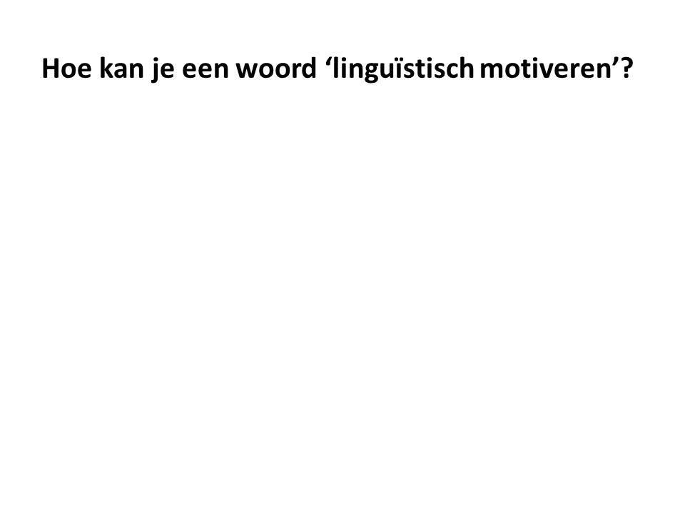 Hoe kan je een woord 'linguïstisch motiveren'?